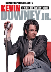 Comedy Express Presents: Kevin Downey Jr.: I'm Not Gay, But Don't Stop