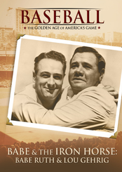Babe and the Iron Horse: Babe Ruth and Lou Gehrig