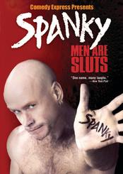 Comedy Express Presents: Spanky: Men Are Sluts