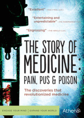 Story of Medicine: Pain, Pus and Poison, The